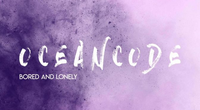 OceanCode- New single 'Bored and Lonely'