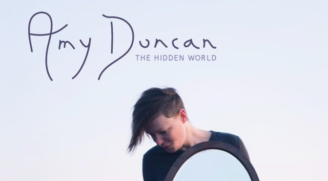 Amy Duncan – The Hidden World